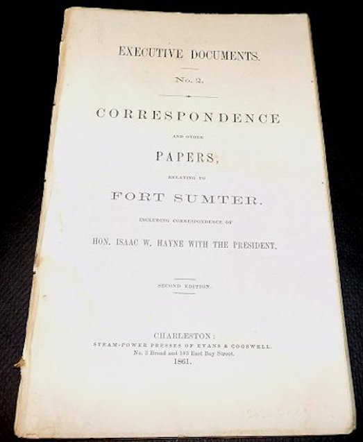 Executive Documents No. 2. Correspondence and Other Papers, Relating to Fort Sumter. Including Correspondence of Hon. Isaac W. Hayne with the President. Second [enlarged] Edition, 1861. Various.