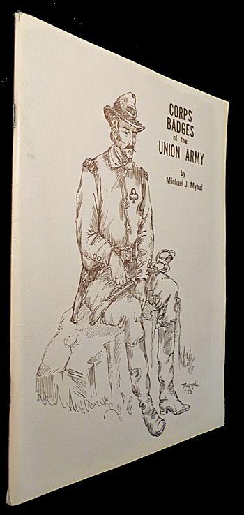 Corps Badges of the Union Army. Michael Myhal.