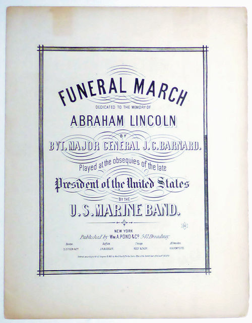 Funeral March Dedicated to the Memory of Abraham Lincoln . . . Played at the Obsequies of the Late President of the United States By the U. S. Marine Band (Inside title: March Funebre). U S. Army Bvt. Major General J. C. Barnard - J. G. Barnard, sic.