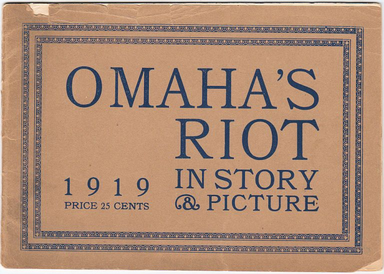 Omaha's Riot, 1919. In Story & Picture. Unlisted author.