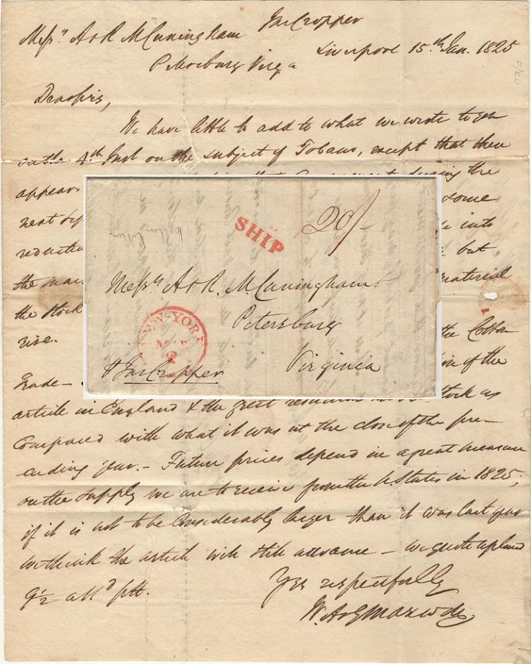 Letter discussing the prospect of selling tobacco in England from a business colleague in Liverpool to a pair of brothers in the United States who were trading merchants in Petersburg, Virginia and owned a huge tobacco plantation in North Carolina. W A., G Maxwell to A., R Cunningham.