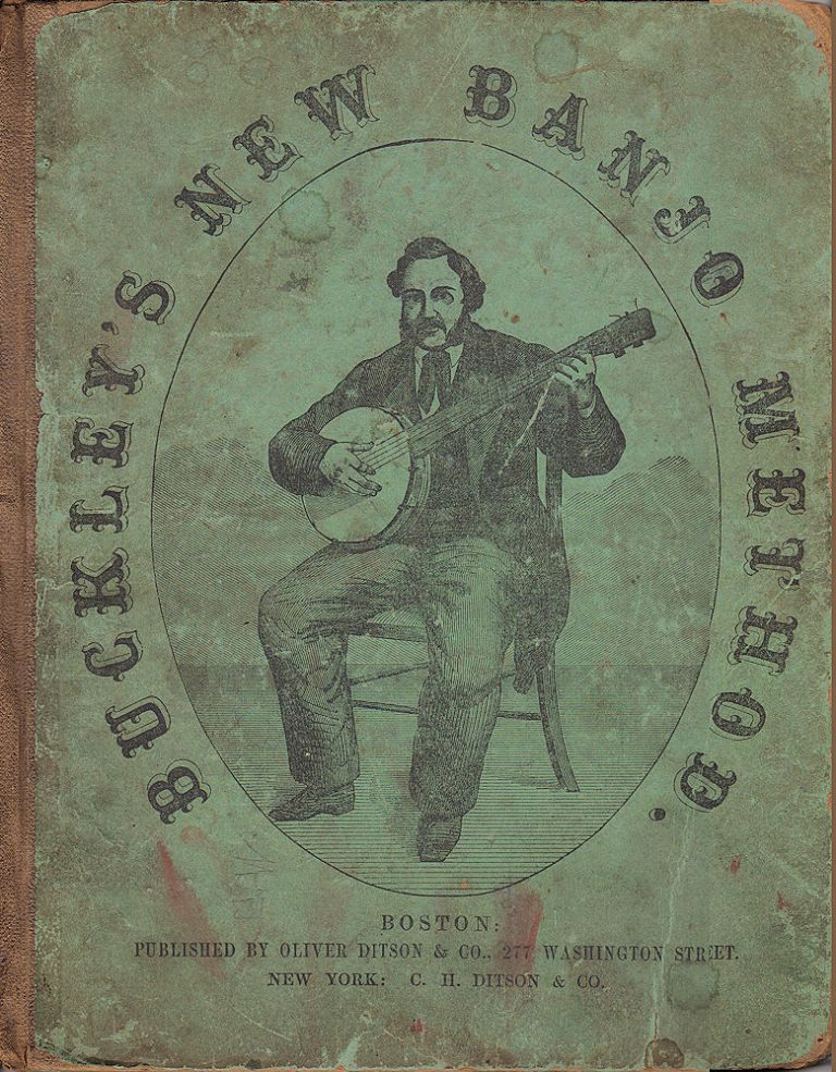 Buckley's New Banjo Book: containing full and complete instructions for learning to play the Banjo, with or without a teacher . . . Being the very best Selection of Banjo Music ever presented to the Public. James Buckley of Buckley's Serenaders.