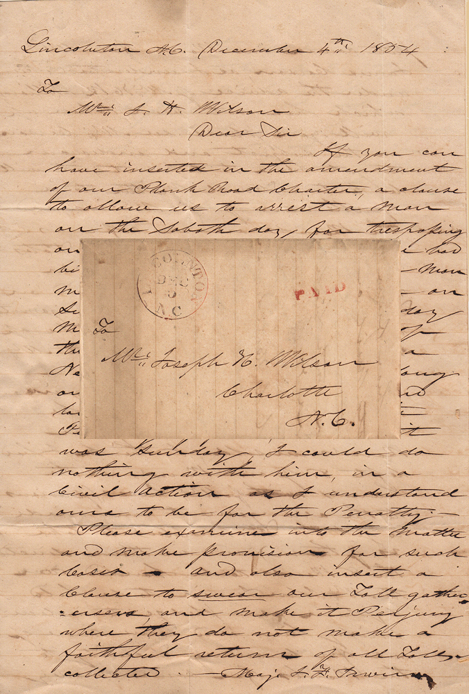 A manuscript letter of petition from chairman of the Lincoln County Western Plank Road requesting the road's attorney pursue a change in its charter to allow the arrest of slave-trading trespasser on the Sabbath. C. C. Henderson to Mr. J.