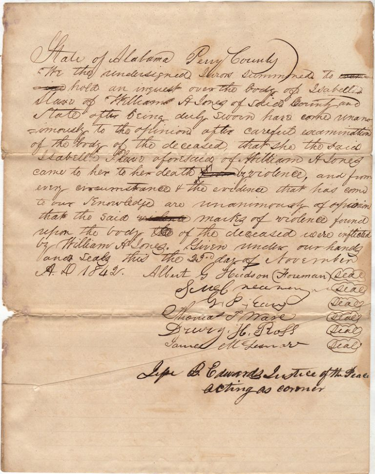Report of an inquest into the murder of a female slave by her Alabama master. Justice of the Peace Jesse B. Edwards, plus six jurors acting coroner.