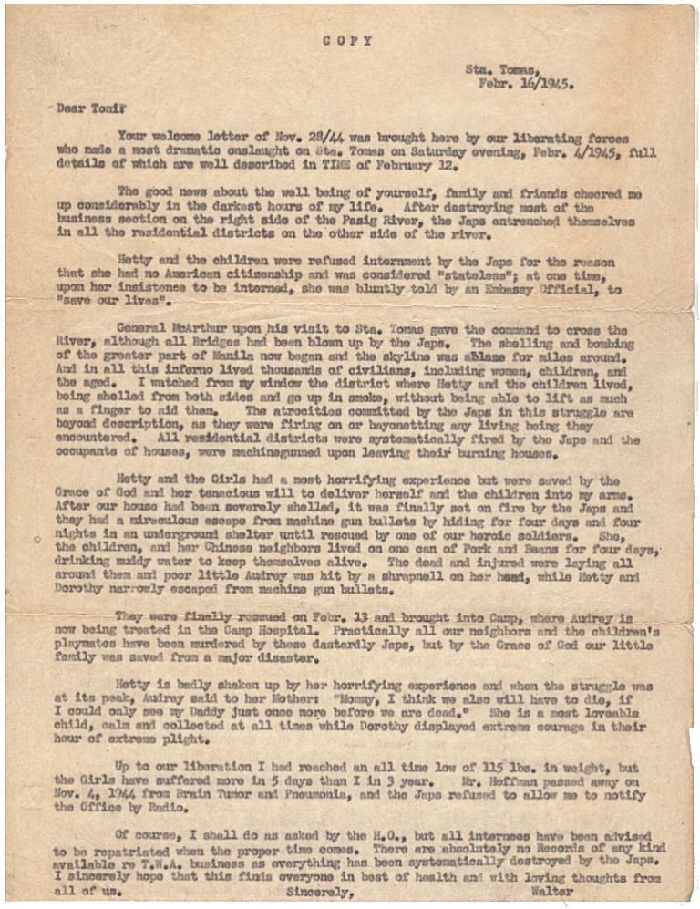 "A WOMAN'S EXPERIENCE DURING THE LIBERATION OF MANILLA DURING WORLD WAR II - ""PRACTICALLY ALL OUR NEIGHBORS AND THE CHILDREN'S PLAYMATES HAVE BEEN MURDERED BY THESE DASTARDLY JAPS.""; File copy of a letter describing a woman's horrifying but tenacious effort to save herself and her children from massacre by Japanese soldiers as American forces liberated Manila during World War Two. From ""Walter""."