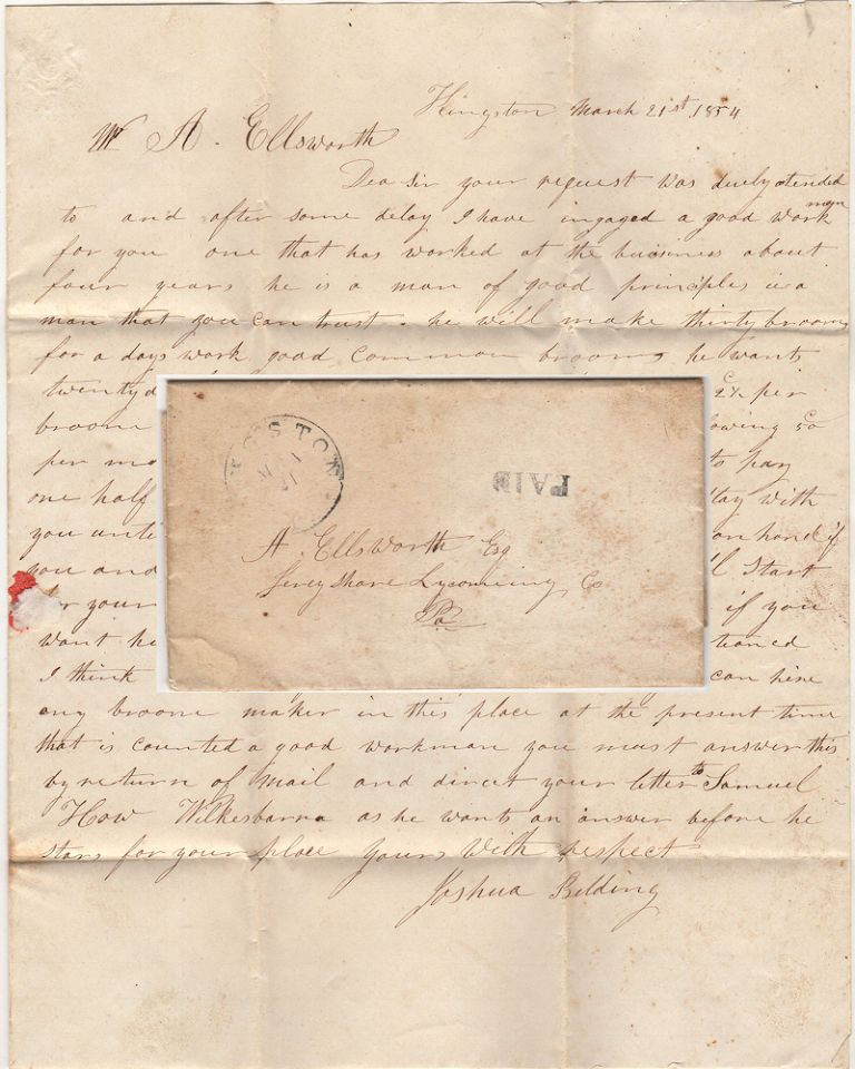 """""""HE WILL MAKE THIRTY BROOMS FOR A DAYS WORK [AND] WANTS TWENTY DOLLARS PER MONTH AND BOARD OR 2½c PER BROOM."""" Letter from a hiring agent notifying a gentleman in Lycoming County, Pennsylvania that he has a found a knowledgeable and trustworthy broom maker for his employ. Joshua Belding to A. Ellsworth."""