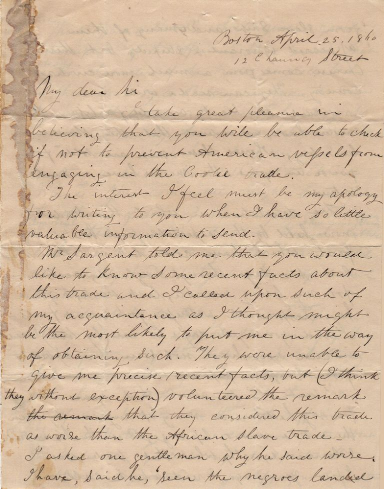 """""""THE COOLIE TRADE [IS] WORSE THAN THE AFRICAN SLAVE TRADE."""" An important letter from the """"Father of the American Industrial Revolution"""" which scathingly condemns the Coolie Trade and pleads for its prohibition on U.S. flagged vessels. Francis C. Lowell probably to Congressman Thomas Dawes Eliot."""