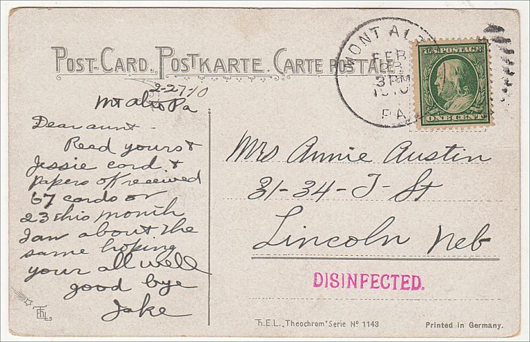"""""""RECEIVED 67 CARDS . . . I AM ABOUT THE SAME HOPING YOU ARE ALL WELL."""" """"Disinfected"""" post card sent from a patient at the Mt. Alto Tuberculosis Sanatorium to family at home. """"Jake""""."""