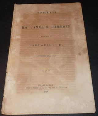 Speech of Hon. James H. Hammond, Delivered at Barnwell C.H. James H. Hammond.