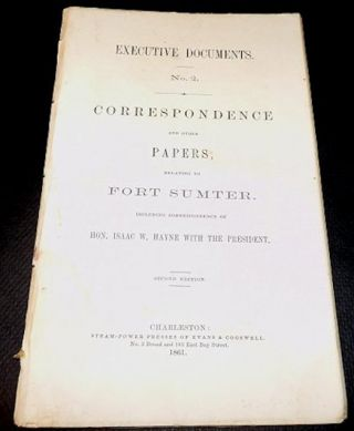 Executive Documents No. 2. Correspondence and Other Papers, Relating to Fort Sumter. Including Correspondence of Hon. Isaac W. Hayne with the President. Second [enlarged] Edition, 1861