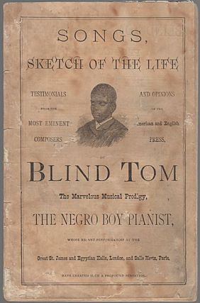 The Marvelous Musical Prodigy, Blind Tom, the Negro Boy Pianist. . . . (Cover title: Songs, Sketch of the Life of Blind Tom, The Marvelous Musical Prodigy, The Negro Boy Pianist . . . .)