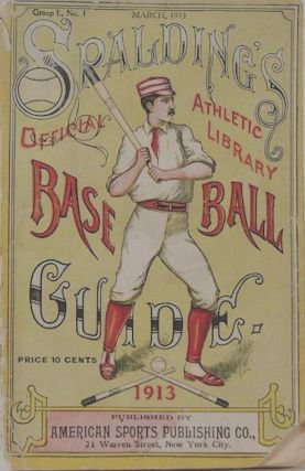 Spalding's Official Base Ball (Baseball) Guide: Thirty-Seventh Year: 1913, Spalding's Athletic Library Group 1. No. 1. John B. Foster.