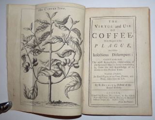 The Virtue and Use of Coffee, with Regard to the Plague and Other Infectious Distempers: Containing . . . The First Knowledge of it, Down to the Present Time