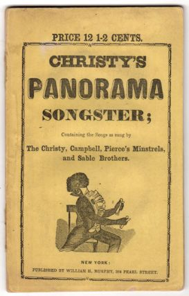Christy's Panorama Songster; Containing Songs a Sung by the Christy, Campbell, Pierce's Minstrels, and Sable Brothers
