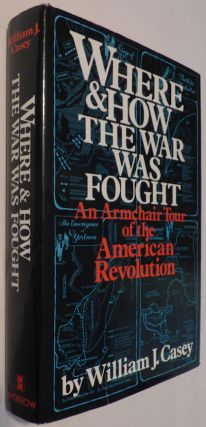 Where and How the War Was Fought: An Armchair Tour of the American Revolution. William J. Casey.
