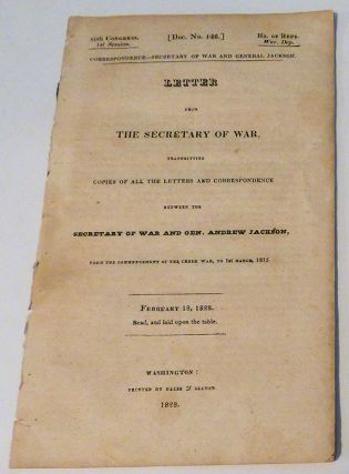 Letter from the Secretary of War, Transmitting Copies of all the Letters and Correspondence between the Secretary of War and Gen. Andrew Jackson, from the Commencement of the Creek War, to 1st March 1815. Doc. No. 146, 20th Congress, House of Representatives, 1st Session