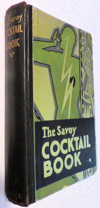 The Savoy Cocktail Book: being in the main a complete compendium of the Cocktails, Rickeys, Daisies, Slings, Shrubs, Smashes, Fizzes, Juleps, Cobblers, Fixes, and other Drinks, known and greatly appreciated in the year of grace 1930, with sundry notes of amusement and interest concerning them, together with subtle Observations upon Wines and their special occasions. Harry Craddock.
