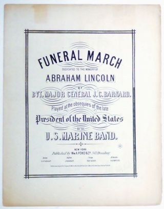 Funeral March Dedicated to the Memory of Abraham Lincoln . . . Played at the Obsequies of the Late President of the United States By the U. S. Marine Band (Inside title: March Funebre)