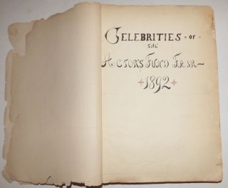 "Scrapbook titled, ""Celebrities of the Actor's Fund Fair – 1892,"" documenting all aspects of the fair from its initial planning in January until its dissolution in June. Francis Wilson."