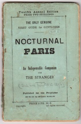 Paris After Dark, containing a description of Fast Women, Their Haunts, Habits, etc., to which is added a faithful description of the Night Amusements and other resorts also all particulars to the working of the Social Evil in the French Metropolis.