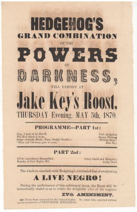 "Viciously satirical anti-African-American, anti-15th Amendment broadside, ""Hedgehog's Grand Combination of the Powers of Darkness."". Unknown Author."