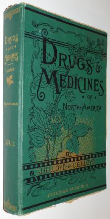 Drugs and Medicines of North America . . . Historical and Scientific Discussion of the . . . Medicinal Plants of North America: Their Constituents, Products and Sophistications. Volume 1 (complete) along with Lloyd Brothers medicine bottles