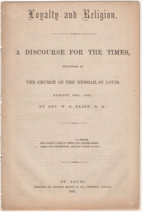 Loyalty and Religion. A Discourse for the Times. By Reverend William Greenleaf Eliot.