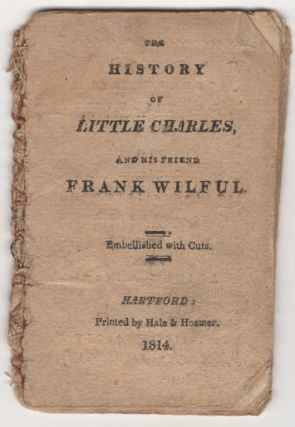 The History of Little Charles, and his friend Frank Wilful