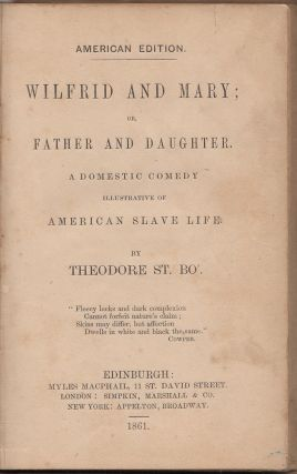 Wilfrid and Mary; or, Father and Daughter, A Domestic Comedy illustrative of American Slave Life