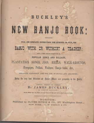 Buckley's New Banjo Book: containing full and complete instructions for learning to play the Banjo, with or without a teacher . . . Being the very best Selection of Banjo Music ever presented to the Public.