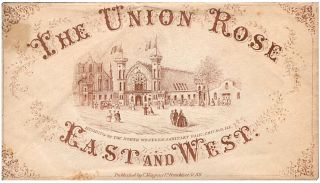 Beautiful Civil War patriotic, fund-raising, souvenir of the Great North Western Sanitary Fair: The Union Rose: East and West